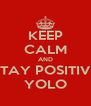 KEEP CALM AND STAY POSITIVE YOLO - Personalised Poster A4 size