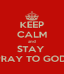 KEEP CALM and STAY  PRAY TO GOD  - Personalised Poster A4 size