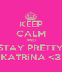 KEEP CALM AND STAY PRETTY KATRiNA <3 - Personalised Poster A4 size
