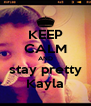 KEEP CALM AND stay pretty Kayla - Personalised Poster A4 size