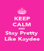 KEEP CALM AND Stay Pretty Like Kaydee - Personalised Poster A4 size