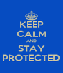 KEEP CALM AND STAY PROTECTED - Personalised Poster A4 size