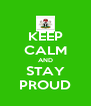 KEEP CALM AND STAY PROUD - Personalised Poster A4 size