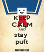 KEEP CALM AND stay  puft - Personalised Poster A4 size