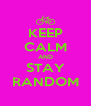 KEEP CALM AND STAY RANDOM - Personalised Poster A4 size