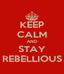 KEEP CALM AND STAY REBELLIOUS - Personalised Poster A4 size