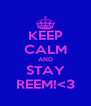 KEEP CALM AND STAY REEM!<3 - Personalised Poster A4 size