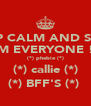KEEP CALM AND STAY  REEM EVERYONE !!!!! (*) phebie (*) (*) callie (*) (*) BFF'S (*)  - Personalised Poster A4 size