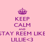 KEEP CALM AND STAY REEM LIKE LILLIE<3 - Personalised Poster A4 size