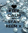 KEEP CALM AND STAY REEM X - Personalised Poster A4 size