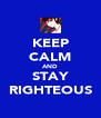 KEEP CALM AND STAY RIGHTEOUS - Personalised Poster A4 size