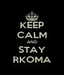KEEP CALM AND STAY RKOMA - Personalised Poster A4 size