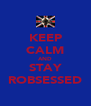 KEEP CALM AND STAY ROBSESSED - Personalised Poster A4 size