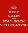 KEEP CALM AND STAY ROCK WITH CLATYSIX - Personalised Poster A4 size