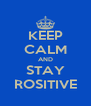 KEEP CALM AND STAY ROSITIVE - Personalised Poster A4 size