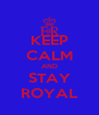 KEEP CALM AND STAY ROYAL - Personalised Poster A4 size