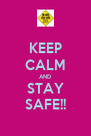 KEEP CALM AND STAY SAFE!! - Personalised Poster A4 size