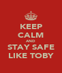 KEEP CALM AND STAY SAFE LIKE TOBY - Personalised Poster A4 size