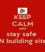 KEEP CALM AND stay safe  ON building site's - Personalised Poster A4 size