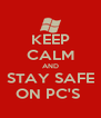 KEEP CALM AND STAY SAFE ON PC'S  - Personalised Poster A4 size