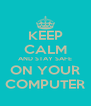KEEP CALM AND STAY SAFE ON YOUR COMPUTER - Personalised Poster A4 size
