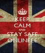 KEEP CALM AND STAY SAFE ONLINEEE - Personalised Poster A4 size
