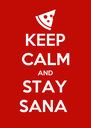 KEEP CALM AND STAY SANA  - Personalised Poster A4 size