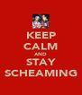 KEEP CALM AND STAY SCHEAMING - Personalised Poster A4 size