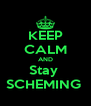 KEEP CALM AND Stay  SCHEMING  - Personalised Poster A4 size