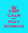 KEEP CALM AND STAY SCHWAG - Personalised Poster A4 size