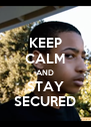 KEEP CALM AND STAY SECURED - Personalised Poster A4 size