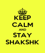 KEEP CALM AND STAY SHAKSHK - Personalised Poster A4 size