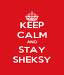 KEEP CALM AND STAY SHEKSY - Personalised Poster A4 size