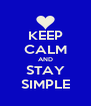 KEEP CALM AND STAY SIMPLE - Personalised Poster A4 size