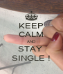 KEEP CALM AND STAY  SINGLE ! - Personalised Poster A4 size