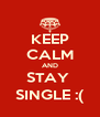 KEEP CALM AND STAY  SINGLE :( - Personalised Poster A4 size