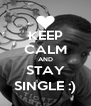 KEEP CALM AND STAY SINGLE :) - Personalised Poster A4 size