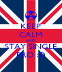 KEEP CALM AND STAY SINGLE BRO :D - Personalised Poster A4 size