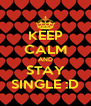 KEEP CALM AND STAY SINGLE :D - Personalised Poster A4 size