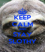 KEEP CALM AND STAY SLOTHY - Personalised Poster A4 size