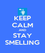 KEEP CALM AND STAY SMELLING - Personalised Poster A4 size
