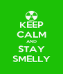KEEP CALM AND STAY SMELLY - Personalised Poster A4 size
