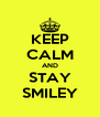 KEEP CALM AND STAY SMILEY - Personalised Poster A4 size