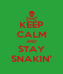 KEEP CALM AND STAY SNAKIN' - Personalised Poster A4 size
