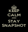 KEEP CALM AND STAY SNAPSHOT - Personalised Poster A4 size