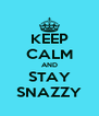KEEP CALM AND STAY SNAZZY - Personalised Poster A4 size