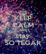 KEEP CALM AND stay SO TEGAR - Personalised Poster A4 size