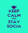 KEEP CALM AND STAY SOCIA - Personalised Poster A4 size