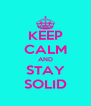 KEEP CALM AND STAY SOLID - Personalised Poster A4 size