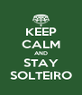 KEEP CALM AND STAY SOLTEIRO - Personalised Poster A4 size